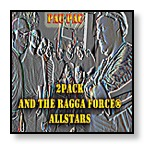 2pack and the raggaforce allstars